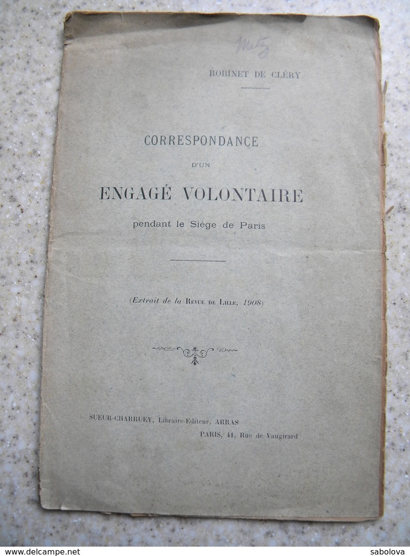 Guerre De 1870 Correspondance D'1engagé Volontaire Pendant Le Siège De Paris 1908 Robinet De Cléry 24 Pages - Libri, Riviste, Fumetti