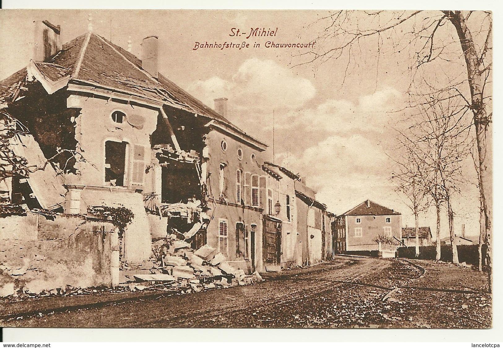 55 - SAINT MIHIEL / CARTE POSTALE ALLEMANDE - BAHNHOFSTRASSE IN CHAUVONCOURT - Saint Mihiel