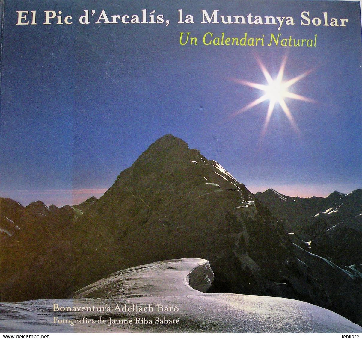 El PIC D'ARCALIS. La Muntanya Solar. Un Calendari Natural. Jaume Riba. 2004. - Books, Magazines, Comics