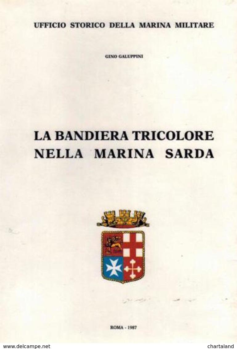 Galuppini - La Bandiera Tricolore Nella Marina Sarda - Ed. 1987 - Documenti