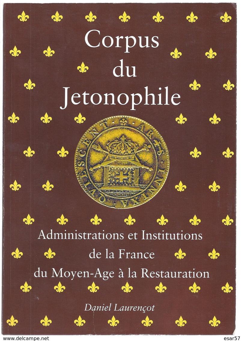 CORPUS DU JETONOPHILE Administrations Et Institutions De La France Du Moyen-age à La Restauration  Vol. 1 - Livres & Logiciels