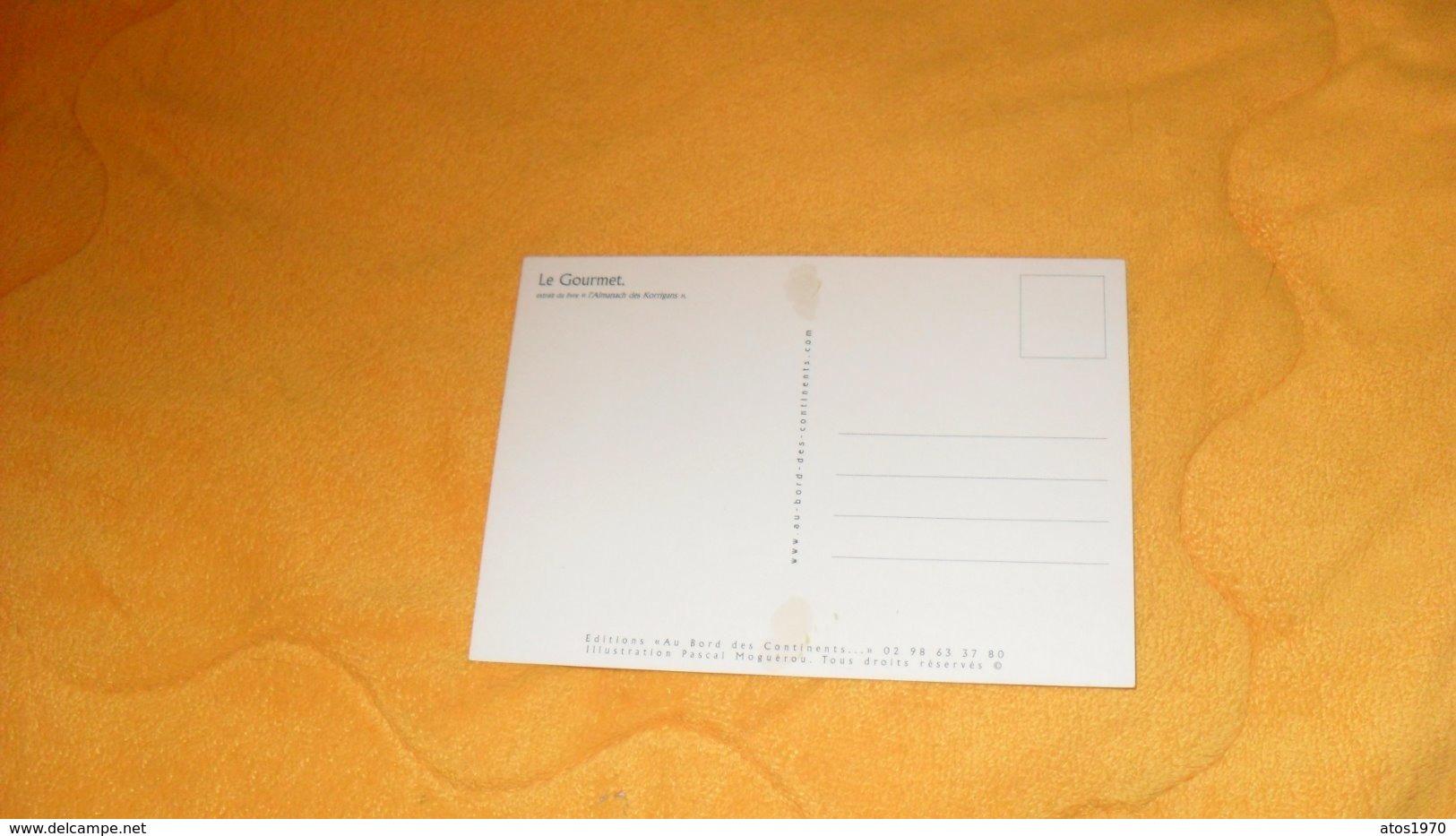 CARTE POSTALE NON CIRCULEE DATE ?.. ./ ILLUSTRATION PASCAL MOGUEROU. LE GOURMET...AU BORD DES CONTINENTS - Künstlerkarten