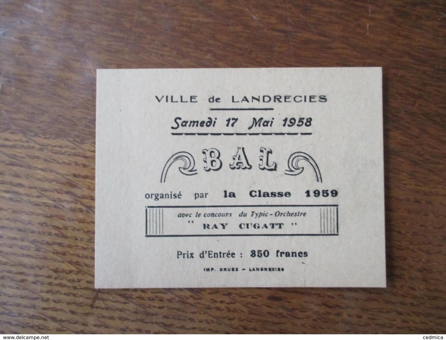 """VILLE DE LANDRECIES SAMEDI 17 MAI 1958 BAL ORGANISE PAR LA CLASSE 1959 AVEC LE CONCOURS DU TYPIC-ORCHESTRE """"RAY CIGATT"""" - Tickets D'entrée"""
