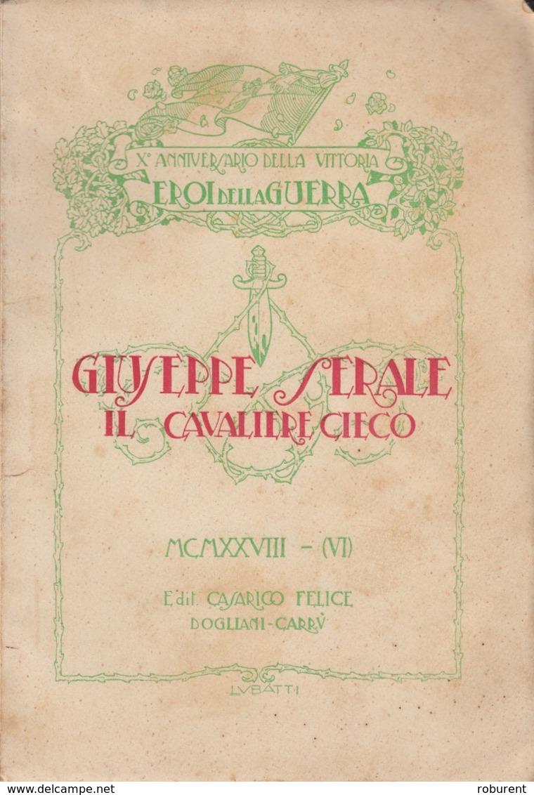 EROI DELLA GUERRA - GIUSEPPE SERALE IL CAVALIERE CIECO 1928 - EDIT. CASARICO FELICE - DOGLIANI-CARRU' (CUNEO) - Oorlog 1914-18
