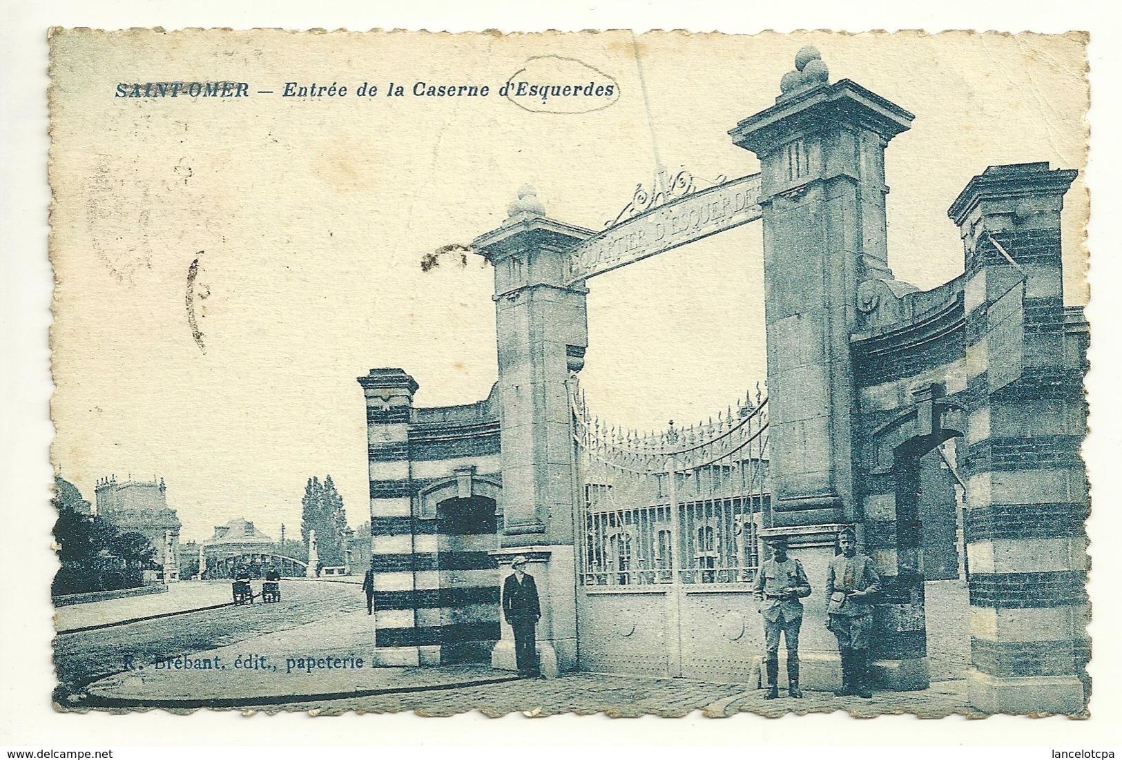 62 - SAINT OMER / ENTREE DE LA CASERNE D'ESQUERDES - Saint Omer