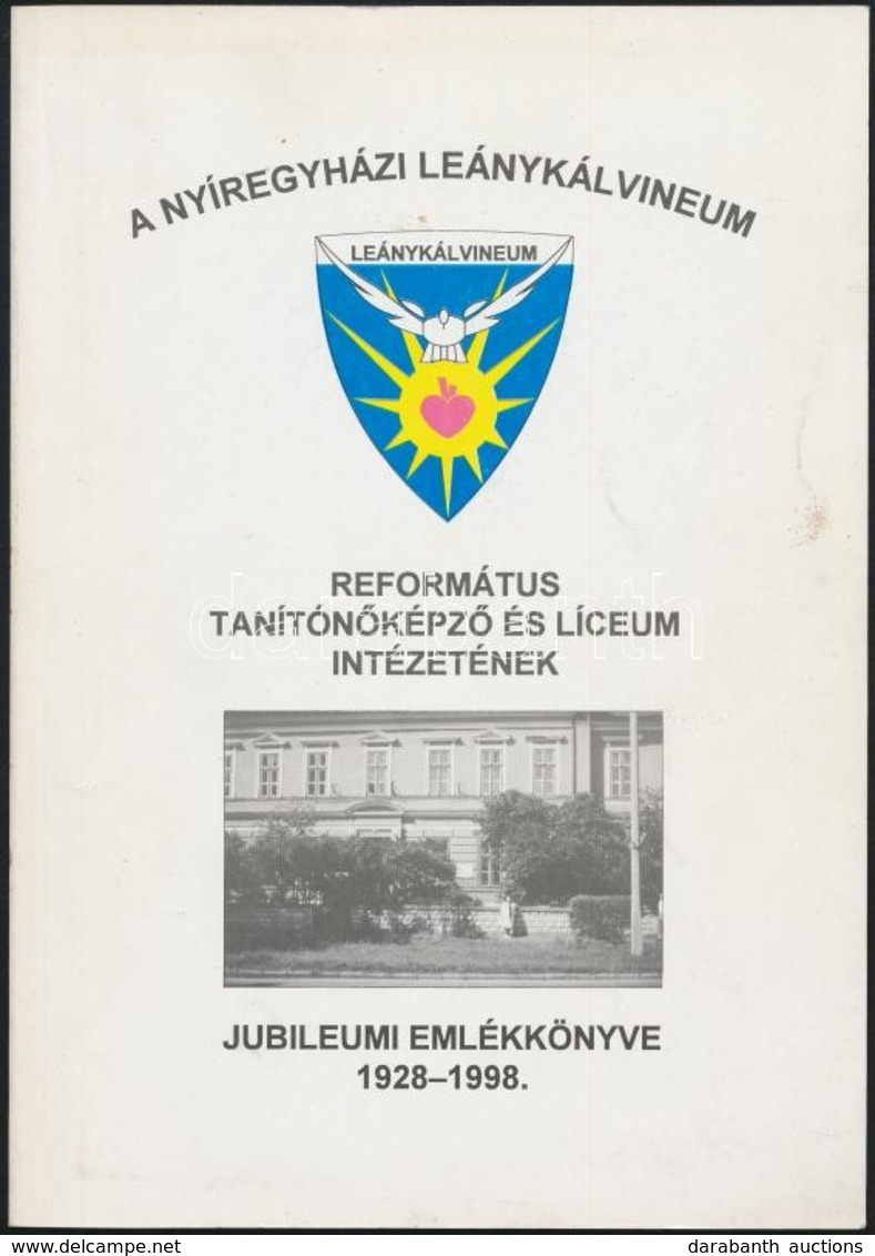 A Nyíregyházi Leánykálvineum. Református Tanítónőképző és Líceum Intézetének Jubileumi évkönyve. 1928-1998. Szerk.: Fere - Bücher, Zeitschriften, Comics