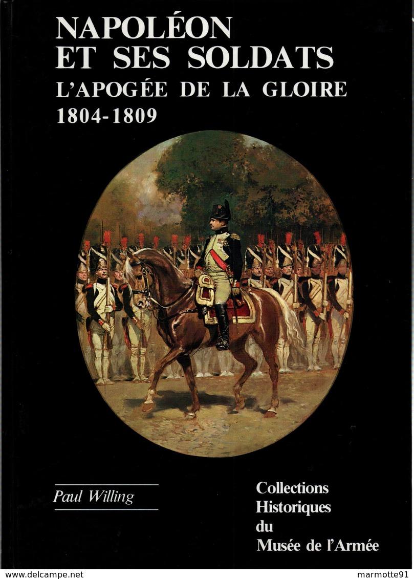 COLLECTIONS HISTORIQUES MUSEE ARMEE N°6 NAPOLEON ET SES SOLDATS APOGEE GLOIRE 1804 1809 GRANDE ARMEE  PAR P. WILLING - Boeken