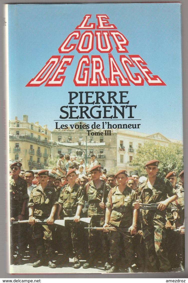 Pierre Sergent Le Coup De Grâce Les Voies De L'honneur Tome III - Boeken