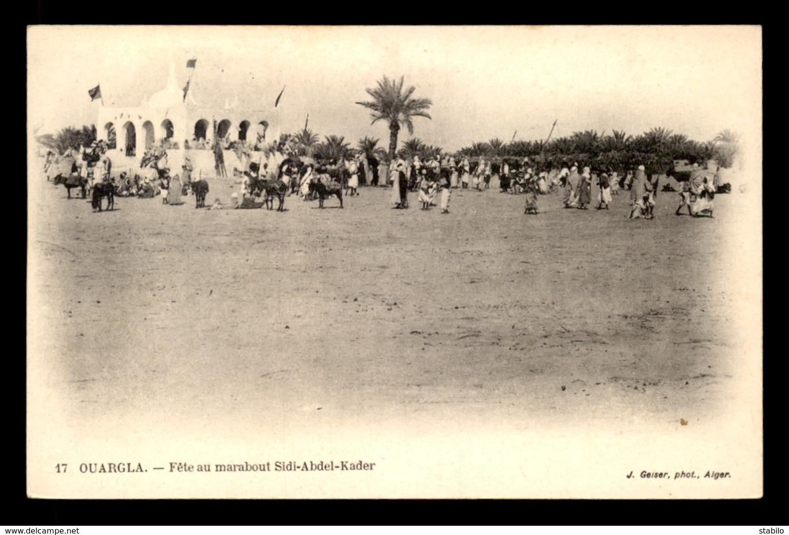 ALGERIE - SAHARA - OUARGLA - FETE AU MARABOUT DE SIDI-ABDEL-KADER - EDITEUR GEISER - Ouargla