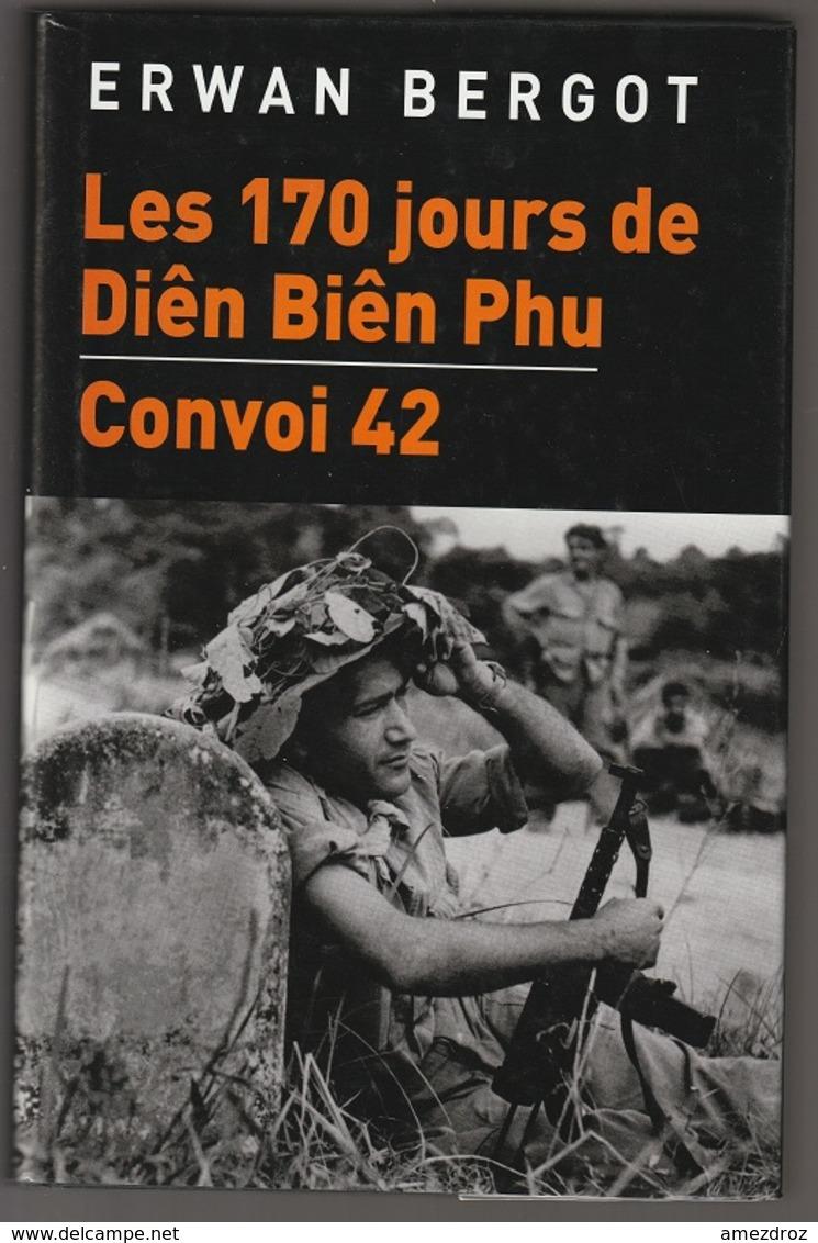 Erwan Bergot Les 170 Jours De Dien Bien Phu Convoi 42 - Books