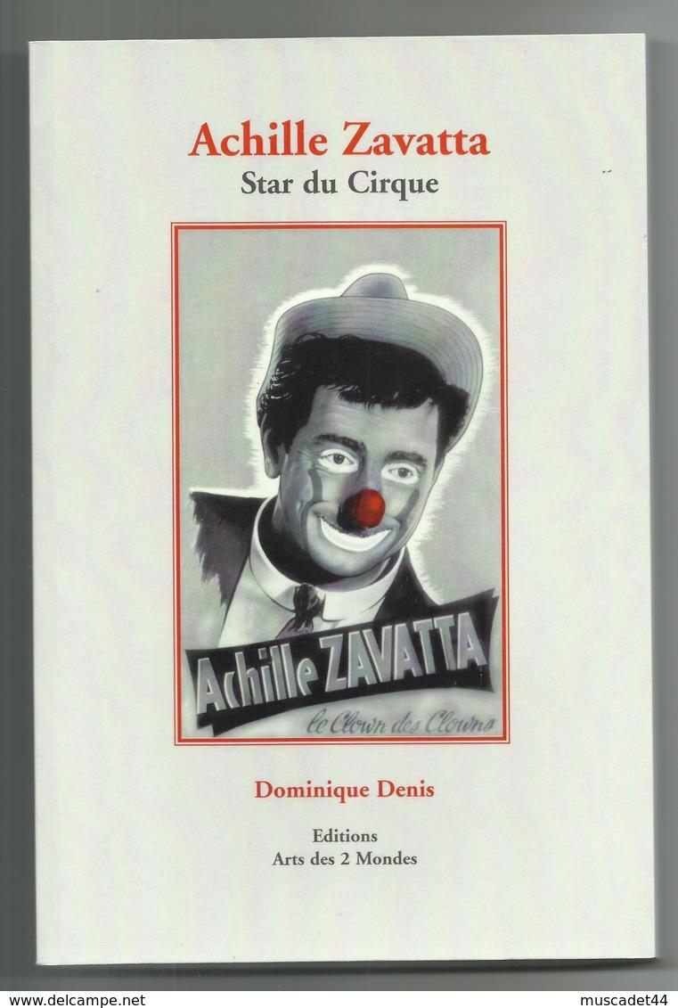 LIVRE ACHILLE ZAVATTA STAR DU CIRQUE PAR DOMINIQUE DENIS EDITIONS DES 2 MONDES CIRQUE LE CLOWN DES CLOWNS - Livres, BD, Revues