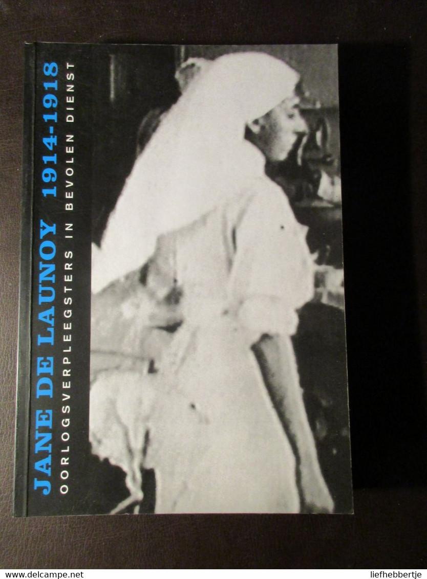 Jane De Launoy 1914-1918 - Oorlogsverpleegsters In Bevolen Dienst - De Panne Gent Sint-Idesbald Ramskapelle Enz. WO I - Guerra 1914-18