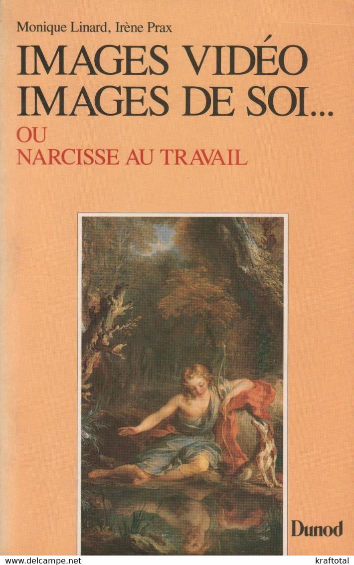 IMAGES VIDÉO, IMAGES DE SOI... OU NARCISSE AU TRAVAIL PAR M. LINARD ET I. PRAX - Psychologie & Philosophie