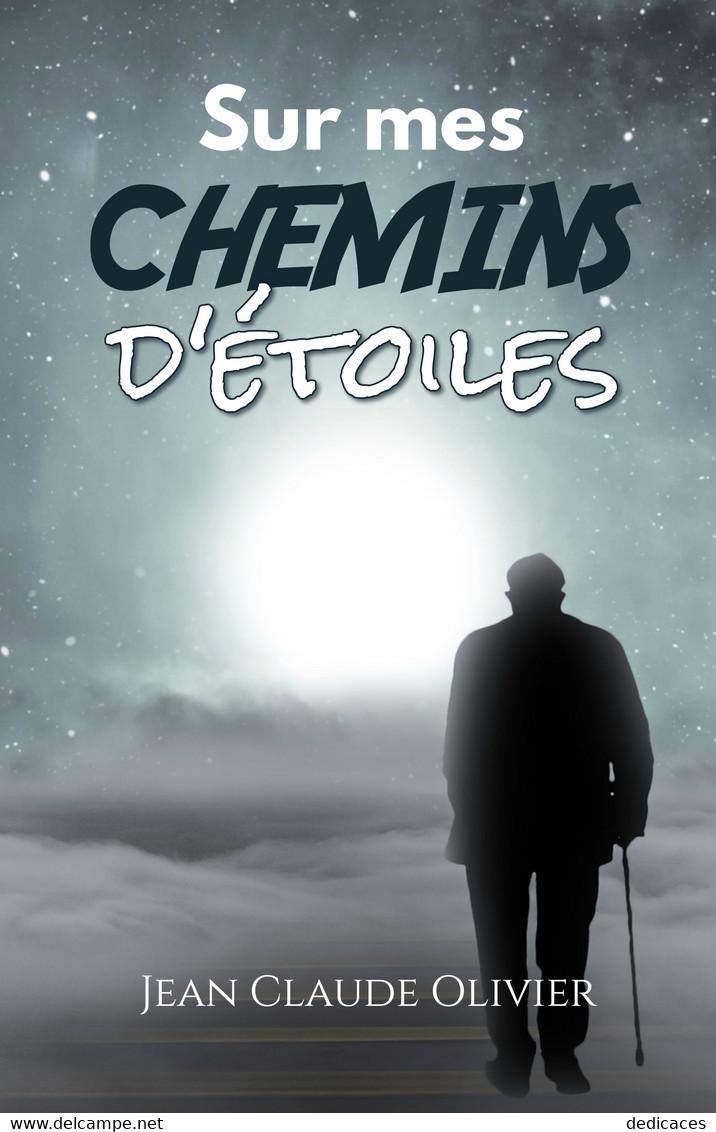 Sur Mes Chemins D'étoiles, Par Jean-Claude Olivier - Auteurs Français