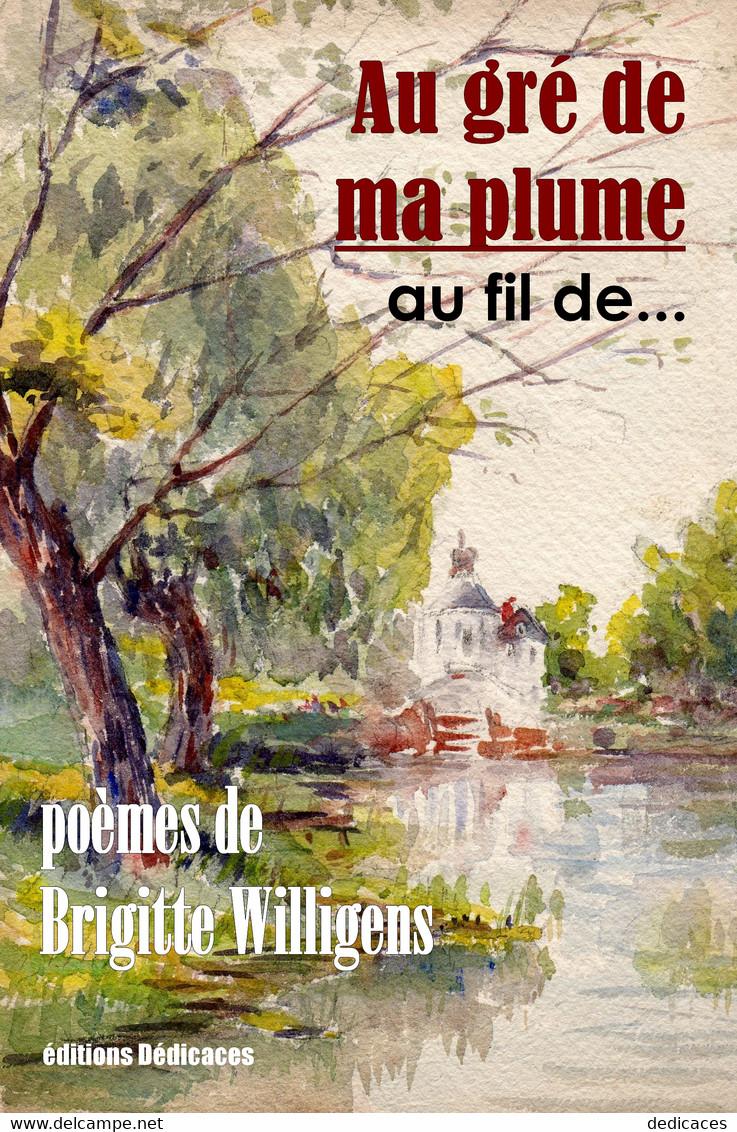 Au Gré De Ma Plume... Au Fil De..., Par Brigitte Willigens - Auteurs Français