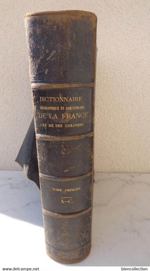 """Dictionnaire Géographique De La France Et De Ses Colonies .Paul Joanne Avec Les Cartes """"Ain, Aisne, Allier,Alpes,Creuse; - Géographie"""