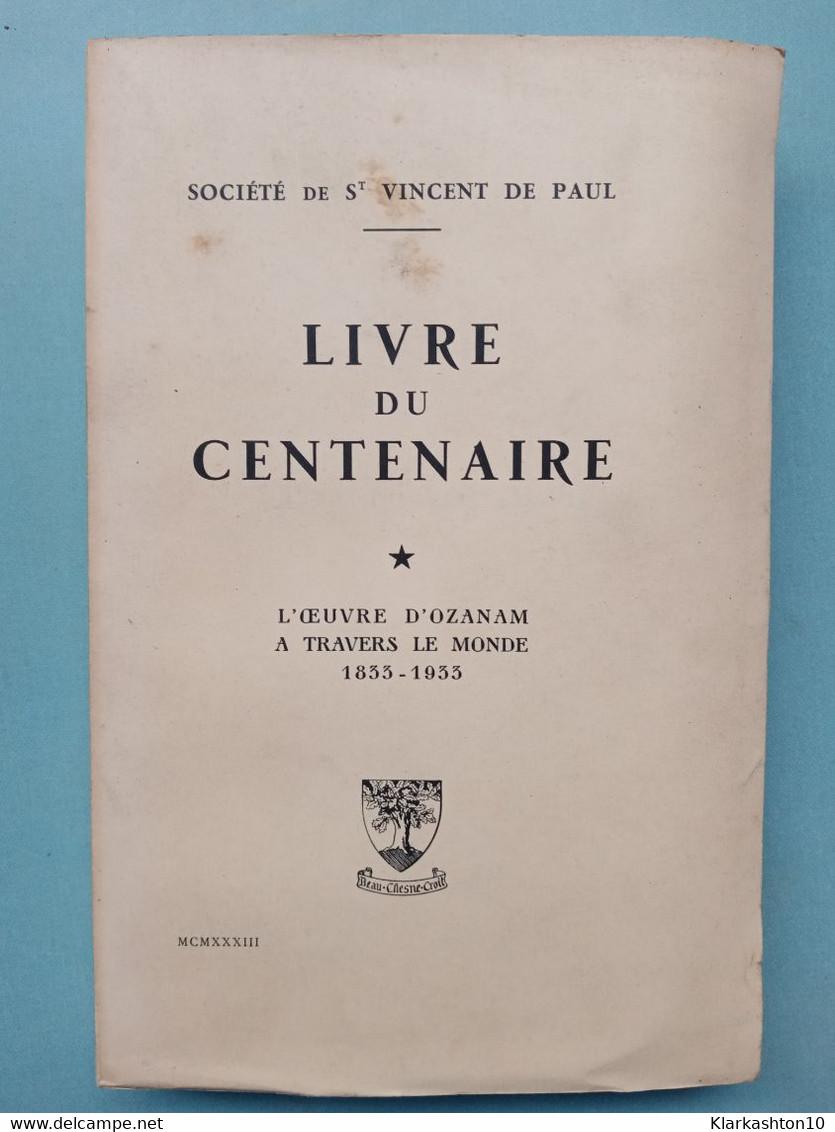 Livre Du Centenaire - Vincent De Paul, Oeuvre D'Ozanam/ Gabriel Beauchesne, 1933 - Religion