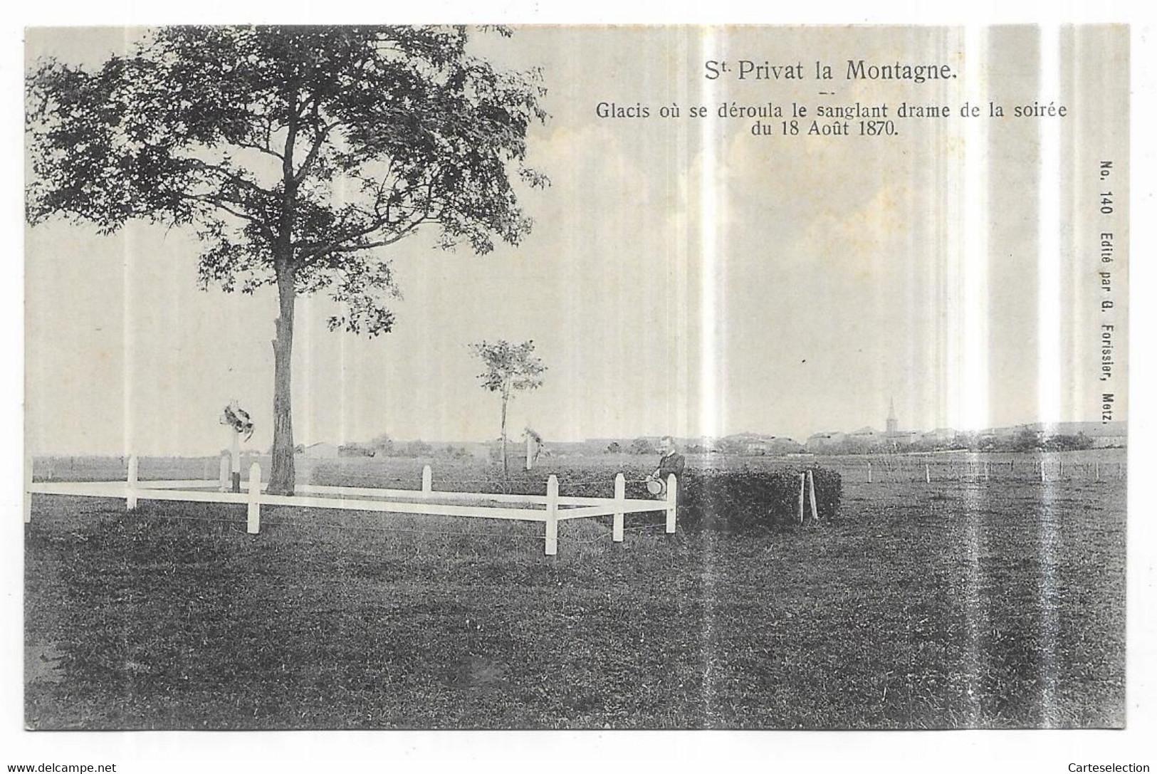 Saint Privat La Montagne Glacis Ou Se Déroula Le Sanglant Drame De La Soirée Du 18 Aout 1870 N° 140 G. Forissier, Metz - Altri Comuni