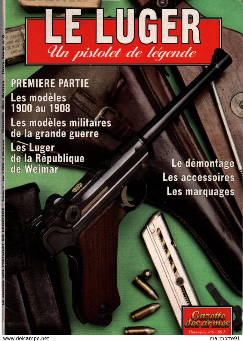 LE LUGER PISTOLET DE LEGENDE  PREMIERE PARTIE  GAZETTE DES ARMES HORS SERIE N°6 - Armi Da Collezione
