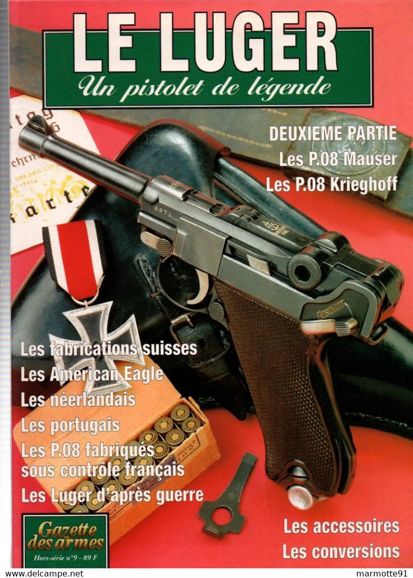 LE LUGER PISTOLET DE LEGENDE  DEUXIEME PARTIE  GAZETTE DES ARMES HORS SERIE N°9 - Armi Da Collezione