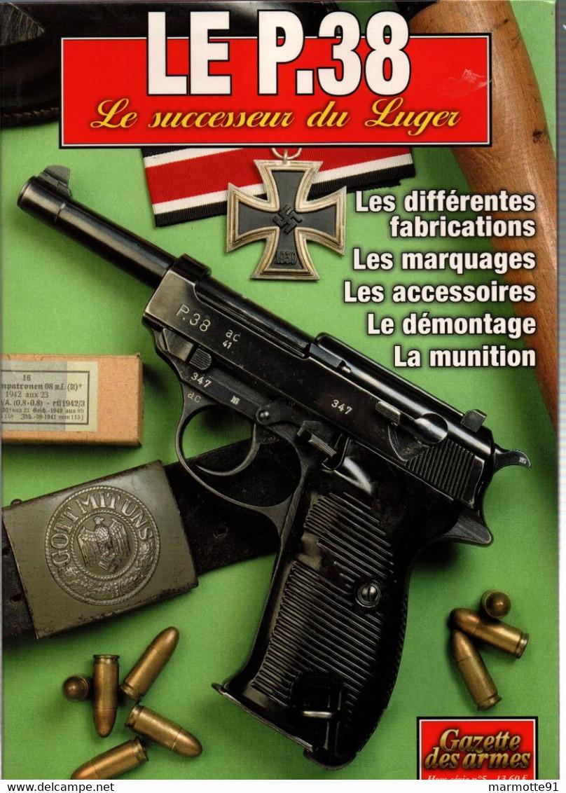 LE PISTOLET P 38 SUCCESSEUR DU LUGER GAZETTE DES ARMES HORS SERIE N°5 - Decorative Weapons