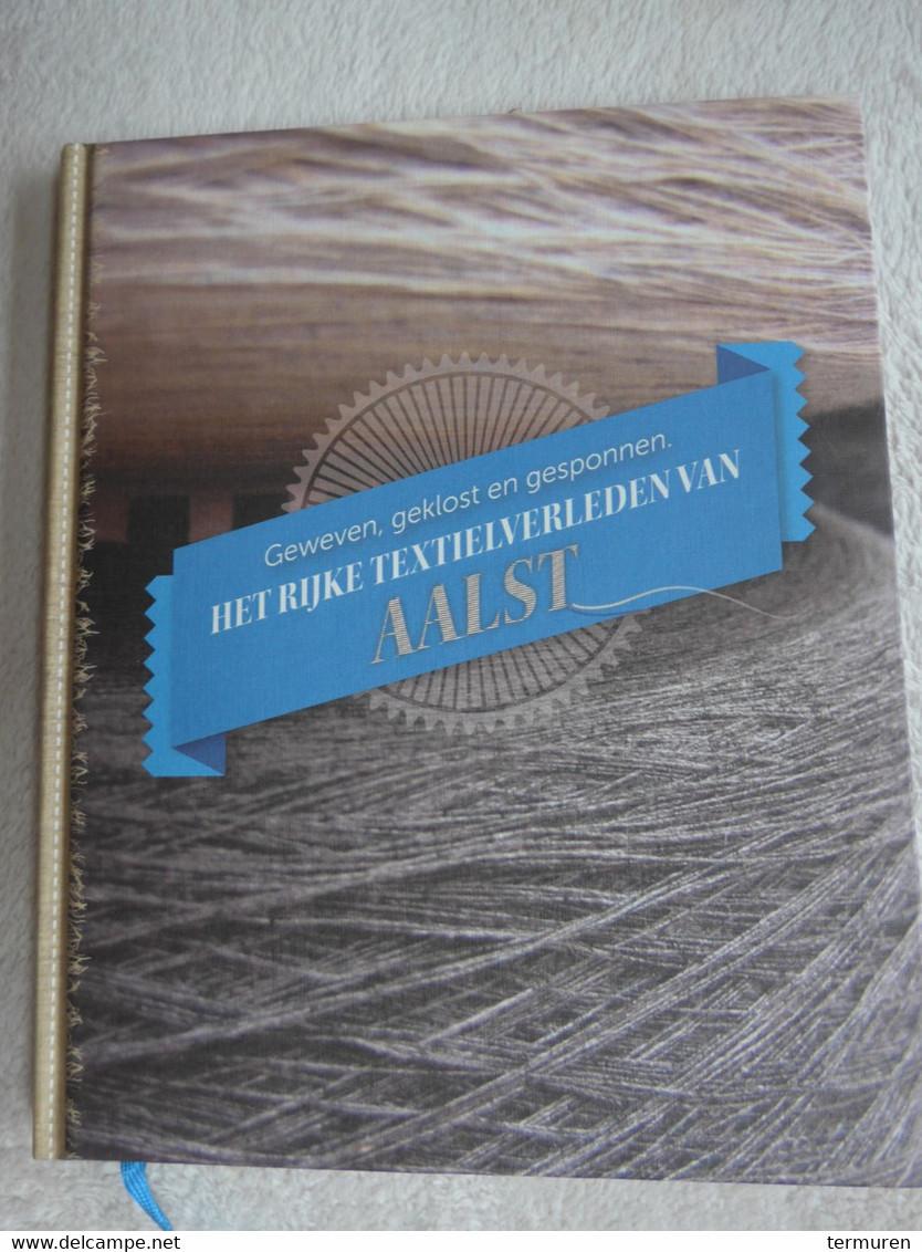 Aalst ; Geweven,geklost En Gesponnen -rijke Textielverleden Van Aalst - Unclassified