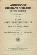 Anthologie Du Chant Scolaire Et Post-scolaire, 3ème Série Chants Et Oeuvres Chorales 1er Fascicule, 1931 - Music