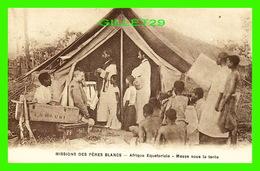 MISSIONS DES PÈRES BLANCS - AFRIQUE ÉQUATORIALE - MESSE SOUS LA TENTE - ANIMÉE - - Missions