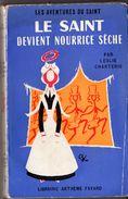 LE SAINT DEVIENT NOURRICE SECHE Par LESLIE CHARTERIS. N° 44 E.O. FAYARD  De 1956 Bon état. VOIR++ - Arthème Fayard - Le Saint