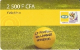 TARJETA DE BENIN DE 2500 FCFA - BALON DE FUTBOL -MUNDIAL SUDAFRICA 2010 - Sport