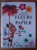 JE FAIS TOUTES LES FLEURS EN PAPIER - HENRI LIEVENS - MARLENE TASNIER - MARABOUT'CHOU - 1971 - Books, Magazines, Comics