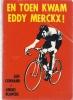 En Toen Kwam Eddy Merckx ! 1975 - Libros, Revistas, Cómics