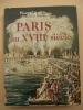 Editions ARTHAUD - Pierre GAXOTTE  - PARIS Au XVIII E Siècle - Geschiedenis