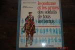 Costumes Et Armes Des Soldats De Tous Les Temps (de Pharaon à Louis XV) - Livres
