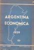 ARGENTINA ECONOMICA 1939 POR INGENIERO AGRONOMO RAFAEL GARCIA MATA E INGENIERO INDUSTRIAL EMILIO LLORENS - Verzameling