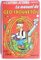HACHETTE - LE MANUEL DE GEO TROUVETOU - Les Castors Juniors Présentent - WALT DISNEY  Enfantina - CASTORS JUNIORS - Livres, BD, Revues