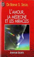 Esotérisme - J'ai Lu Aventure Secrète - 2908 - Dr Bernie S Siegel - L'amour La Médecine Et Les Miracles - 1996 - TBE - Esotérisme