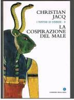 CHRISTIAN JACQ - LA COSPIRAZIONE DEL MALE - Della Serie I MISTERI DI OSIRIDE - Storia, Biografie, Filosofia