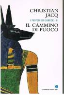 CHRISTIAN JACQ - IL CAMMINO DEL FUOCO - Della Serie I MISTERI DI OSIRIDE - Storia, Biografie, Filosofia