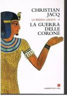 CHRISTIAN JACQ - LA GUERRA DELLE CORONE - Della Serie LA REGINA LIBERTA´ - Storia, Biografie, Filosofia