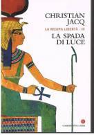 CHRISTIAN JACQ - LA SPADA DI LUCE - Della Serie LA REGINA LIBERTA´ - Storia, Biografie, Filosofia