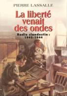 LA LIBERTE VENAIT DES ONDES RADIO CLANDESTIN 1942 1944 FFI RESISTANCE BCRA LONDRES MAQUIS VERCORS RECIT - 1939-45