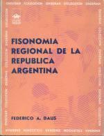 FEDERICO A. DAUS FISONOMIA REGIONAL DE LA REPUBLICA ARGENTINA  AÑO 1971 197 PAGINAS MAS MAPA EDITORIAL NOVA - Histoire Et Art