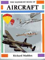 LIVRE - AVIATION - THE SAINSBURY BOOK OF AIRCRAFT - RICHARD MADDOX - 1989 - 32 PAGES - NOMBREUSES ILLUSTRATIONS - Livres, BD, Revues
