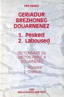 Per Denez Geriadur Brezhoneg Douarnenez Tome 1 Pesked Laboused  Poisons Oiseaux Dictionnaire Du Breton De Douarnenez - Bretagne