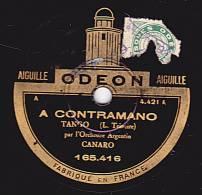 78 Tours - ODEON 165.416 - Orch. Argentin CANARO - A CONTRAMANO - CHINGOLITO - 78 Rpm - Schellackplatten
