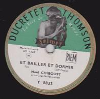 78 Tours - DUCRETET-THOMSON Y 8833 - Noel CHIBOUST - ET BAILLER ET DORMIR - SUR DEUX NOTES - 78 Rpm - Schellackplatten