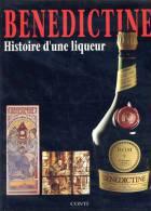 Bénédictine : Histoire D'une Liqueur, Par Laurence HALOCHE, Ed. Conti (EDITA), 1991, Fécamp - Culture