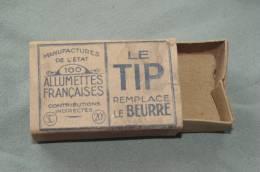 RARE BOITE D´ ALLUMETTES 1900 MANUFACTURES De L' ETAT / Le TIP Remplace Le BEURRE / PELLERIN Pantin SEINE - Cajas De Cerillas (fósforos)
