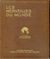 Les  Merveilles Du Monde Volume 3 Chocolats Nestle Peter Cailler Kohler 1933 Complet Parfait Etat - Cioccolato